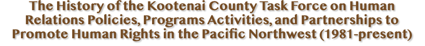 The History of the Kootenai County Task Force on Human Relations Policies, Programs Activities, and Partnerships to Promote Human Rights in the Pacific Northwest (1981-present)